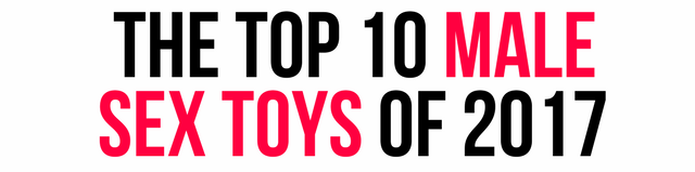 Top 10 Male Sex Toys 2017