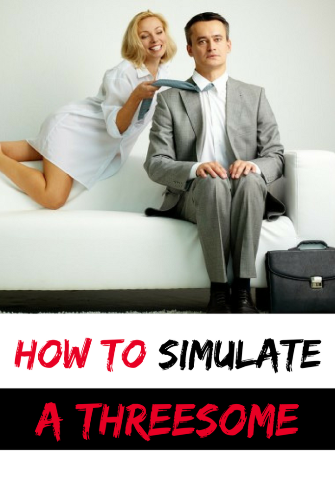 how to simulate a threesome